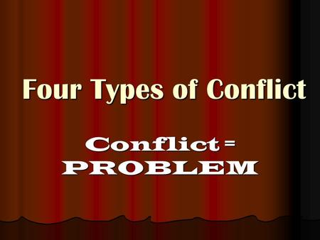 Four Types of Conflict Conflict = PROBLEM. External Conflict  A struggle between the character and an outside force.