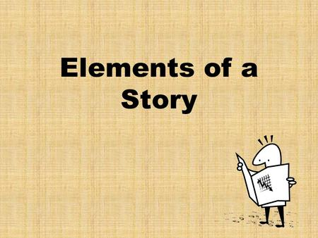 Elements of a Story. What every story needs: Plot Theme Characters Setting Conflict.