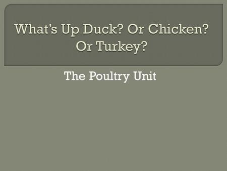 The Poultry Unit.  What is an example of poultry?  What is the main nutrient in poultry?  How many ounces of poultry are in a serving? How many servings.