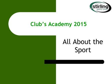 Club's Academy 2015 All About the Sport. Task Can you name all 50 clubs affiliated to Sports Union? Prize Free Pizza and Bottle of wine for winning club.