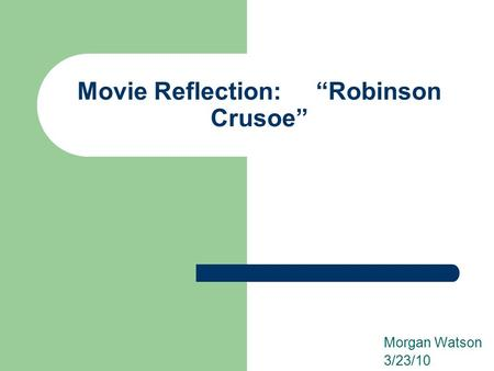 "Movie Reflection: ""Robinson Crusoe"" Morgan Watson 3/23/10."