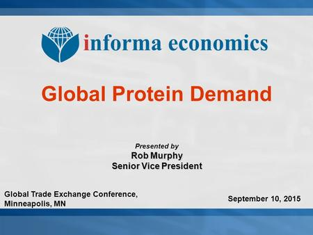 Global Protein Demand Presented by Rob Murphy Senior Vice President September 10, 2015 Global Trade Exchange Conference, Minneapolis, MN.
