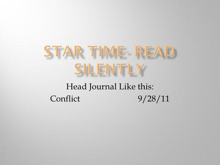Head Journal Like this: Conflict 9/28/11  Read and summarize  In notebook  2-3 sentences- book report book.