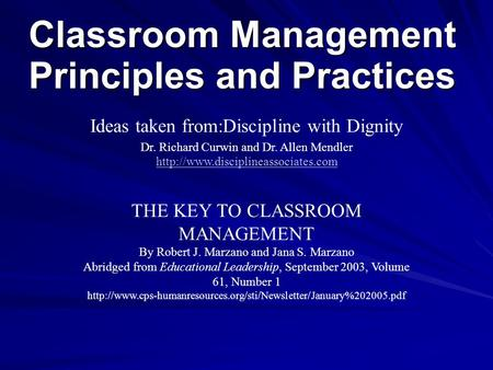 Classroom Management Principles and Practices Ideas taken from:Discipline with Dignity Dr. Richard Curwin and Dr. Allen Mendler