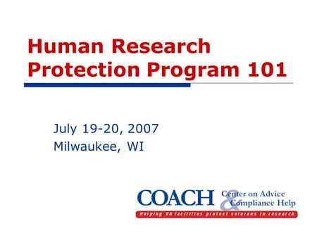 Human Research Protection Program 101 July 19-20, 2007 Milwaukee, WI.