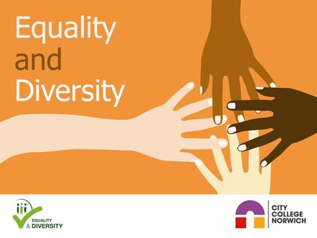 Equality and Diversity. What is this all about? What does Equality & Diversity mean to you? Did you know……? 3 messages to remember.