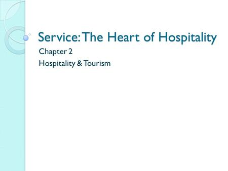 Service: The Heart of Hospitality Chapter 2 Hospitality & Tourism.