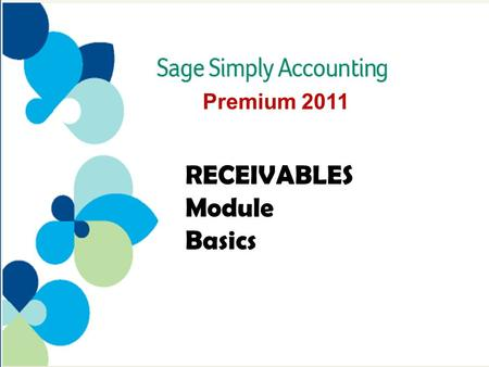 RECEIVABLES Module Basics Premium 2011. Transactions that Affect Accounts Receivables - 3 GAAPs Related to Accounts Receivables - 5 Daily Business Manager.
