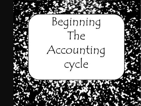 Beginning The Accounting cycle. Accounting Cycle: