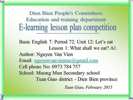 Basic English 7: Period 72: Unit 12: Let's eat Lesson 1: What shall we eat? A1. Lesson 1: What shall we eat? A1. Author: Nguyen Van Vien
