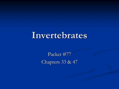 Invertebrates Packet #77 Chapters 33 & 47. Introduction I.