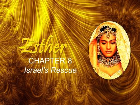 11 CHAPTER 8 Israel's Rescue. 2 On that day King Ahasuerus gave to Queen Esther the house of Haman, the enemy of the Jews. And Mordecai came before the.