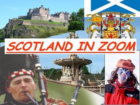 SCOTLAND IN ZOOM What do you picture in your mind when you hear the word «Scotland»?