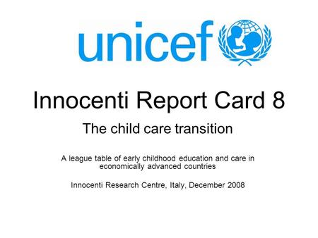 Innocenti Report Card 8 The child care transition A league table of early childhood education and care in economically advanced countries Innocenti Research.