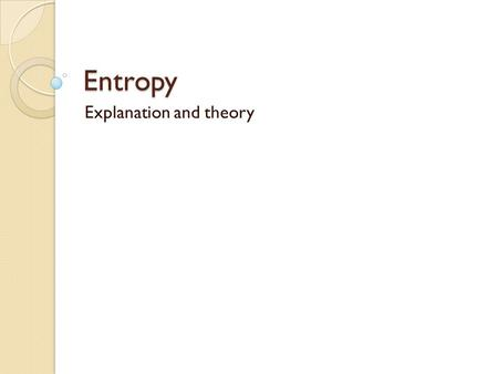 Entropy Explanation and theory. What is Entropy? Entropy is the measure of the disorder of a system. Ex, When a liquid turns into gas by heating it, the.