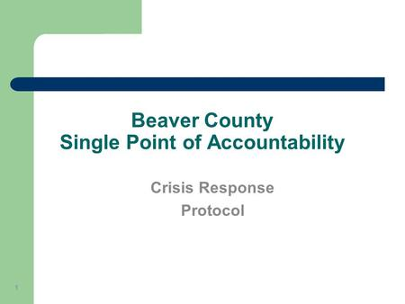 Beaver County Single Point of Accountability Crisis Response Protocol 1.