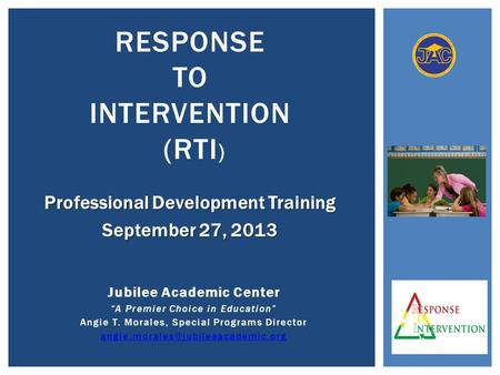 "Professional Development Training September 27, 2013 Jubilee Academic Center ""A Premier Choice in Education"" Angie T. Morales, Special Programs Director."