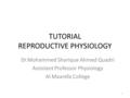 TUTORIAL REPRODUCTIVE PHYSIOLOGY Dr.Mohammed Sharique Ahmed Quadri Assistant Professor Physiology Al Maarefa College 1.