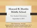 Howard B. Mattlin Middle School New Student Orientation September 3, 2015 Chris Donarummo, Principal Thomas Schwartz, Assistant Principal (Grades 5 & 7)