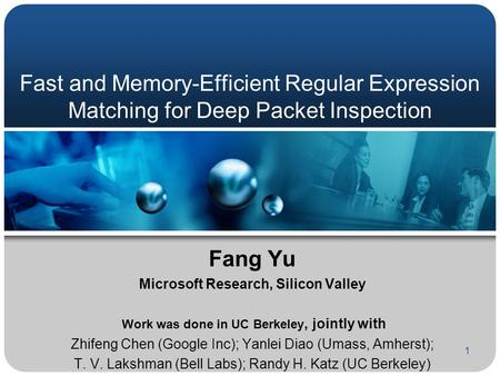 1 Fast and Memory-Efficient Regular Expression Matching for Deep Packet Inspection Fang Yu Microsoft Research, Silicon Valley Work was done in UC Berkeley,