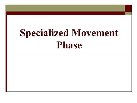 Specialized Movement Phase. Specialized Movement Skills  Specialized movement skills = task specific  FMS are not task specific  Proficiency barrier.