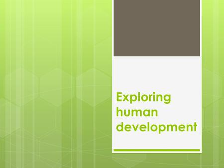 Exploring human development. The human lifespan An individual's lifespan is the length of time that a person lives – from conception to death The human.