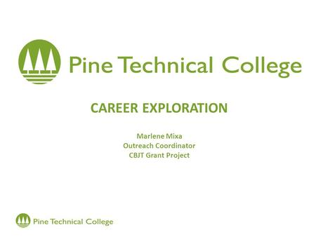CAREER EXPLORATION Marlene Mixa Outreach Coordinator CBJT Grant Project.