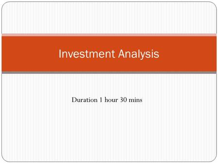Duration 1 hour 30 mins Investment Analysis. Topics to be covered Review of last session Investment background Capital budgeting Methods.