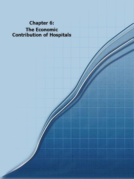 Chapter 6: The Economic Contribution of Hospitals.