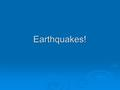 Earthquakes!. Seismic Waves General Info  Seismic waves are the energy released when rocks break along faults.  Focus = the point within the Earth's.