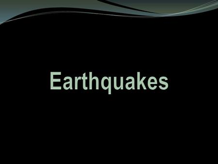 Earthquake – A sudden release of stored energy. This energy has built up over long periods of time as a result of tectonic forces within the earth.