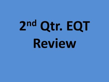 2 nd Qtr. EQT Review. ___________ is the breaking down of rock due to chemical and physical reactions.