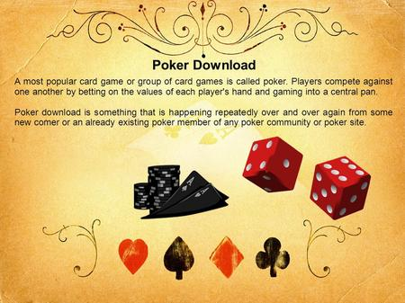 Poker Download A most popular card game or group of card games is called poker. Players compete against one another by betting on the values of each player's.