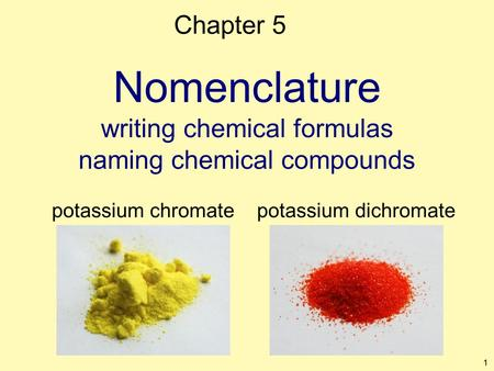 1 Nomenclature writing chemical formulas naming chemical compounds Chapter 5 potassium chromatepotassium dichromate.