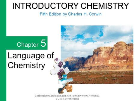 Christopher G. Hamaker, Illinois State University, Normal IL © 2008, Prentice Hall Chapter 5 Language of Chemistry INTRODUCTORY CHEMISTRY INTRODUCTORY.