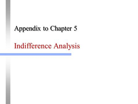 Indifference Analysis Appendix to Chapter 5. 2 Indifference Curves Indifference analysis is an alternative way of explaining consumer choice that does.