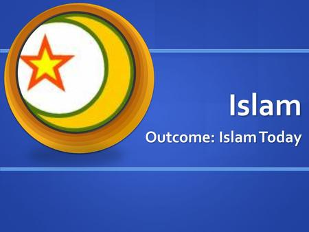 Islam Outcome: Islam Today. Islam in the world today…