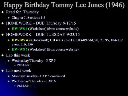 Happy Birthday Tommy Lee Jones (1946) Read for Thursday Read for Thursday Chapter 5: Sections 1-5 Chapter 5: Sections 1-5 HOMEWORK – DUE Thursday 9/17/15.