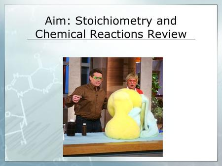 Aim: Stoichiometry and Chemical Reactions Review.