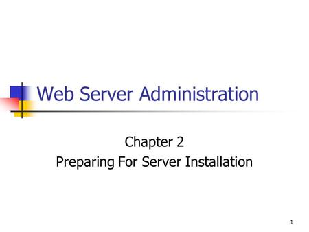 1 Web Server Administration Chapter 2 Preparing For Server Installation.