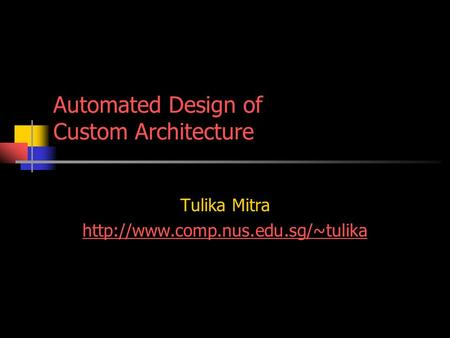 Automated Design of Custom Architecture Tulika Mitra