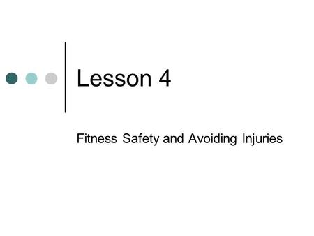 Lesson 4 Fitness Safety and Avoiding Injuries. Safety First It is possible to injure yourself during physical activity. Getting examined before physical.