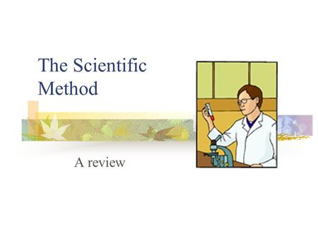 The Scientific Method A review. What is the ``scientific method''? Organized common sense! 1. Make observations. 2. Invent a tentative description, called.