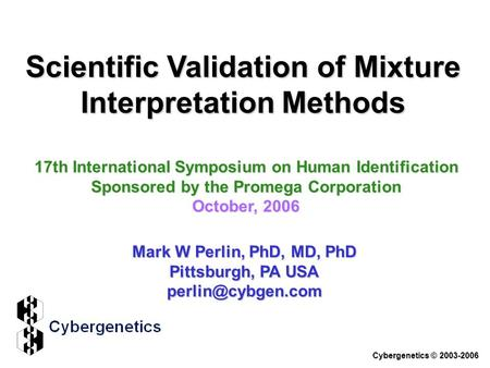 Scientific Validation of Mixture Interpretation Methods 17th International Symposium on Human Identification Sponsored by the Promega Corporation October,