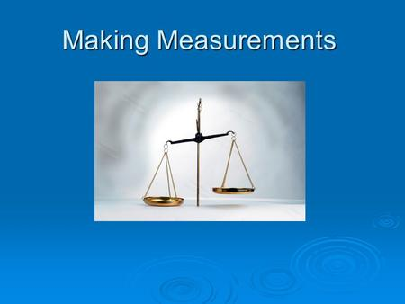 Making Measurements. Precision vs Accuracy  Accuracy : A measure of how close a measurement comes to the actual, accepted or true value of whatever is.