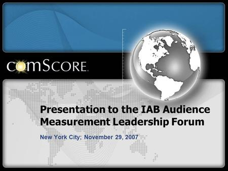 Presentation to the IAB Audience Measurement Leadership Forum New York City; November 29, 2007.