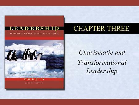 CHAPTER THREE Charismatic and Transformational Leadership.