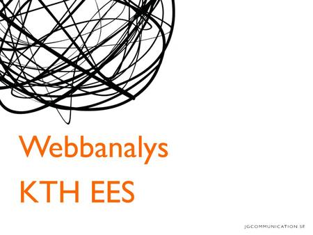 Webbanalys KTH EES. Overview 30 000 pages Who visits? Engaged – many pages, long time on site Default – website as start page Departmentalist – works.