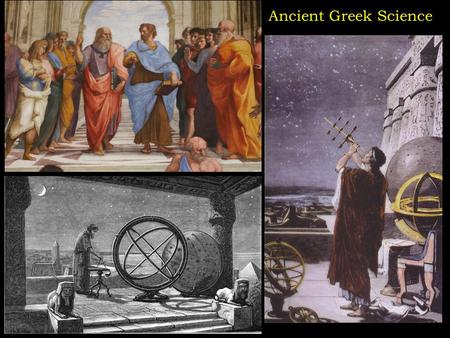 Ancient Greek Science. Five Greek contributions to the modern scientific method 1.They tried to understand nature without relying on supernatural explanations.