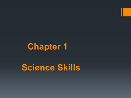 Chapter 1 Science Skills. 1.1 What is Science?  Science is a system of knowledge and the methods you use to find that knowledge  The goal of science.